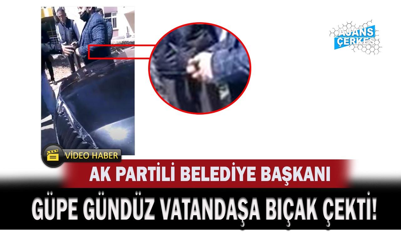 AK Partili Başkan Vatandaşa Bıçak Çekti!