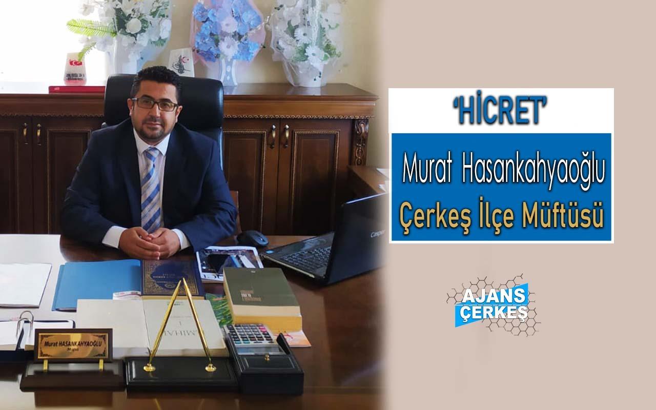 Çerkeş İlçe Müftüsü Murat Hasankahyaoğlu 'Hicret'