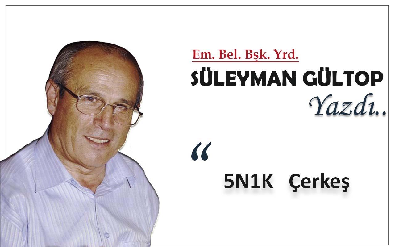 Süleyman Gültop Yazdı '5N1K Çerkeş'