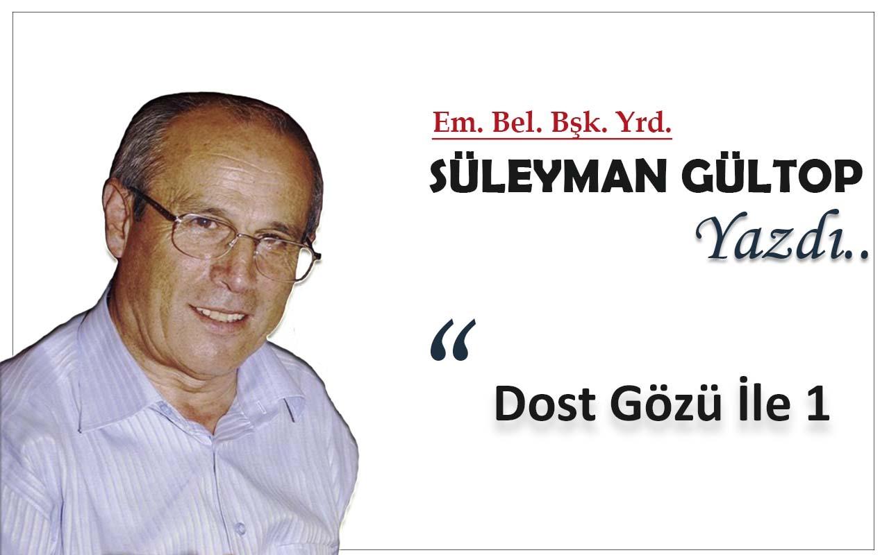 Süleyman Gültop Yazdı 'Dost Gözü İle 1'