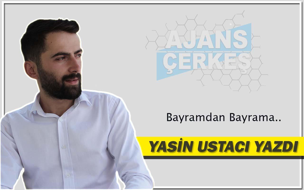 Yasin Ustacı Yazdı 'Bayramdan Bayrama..'